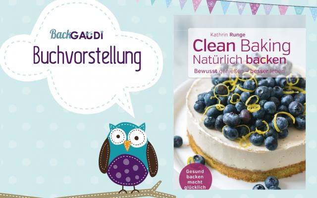 Clean Baking – natürlich, bewusst und lecker + Apfelkuchen Rezept
